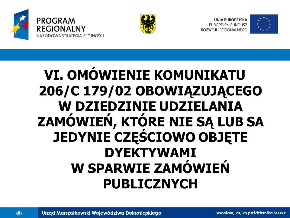 Urząd Marszałkowski Województwa Dolnośląskiego Wrocław, 20, 23 października 2008 r. 58 VI. OMÓWIENIE KOMUNIKATU 206/C 179/02 OBOWIĄZUJĄCEGO W DZIEDZIN
