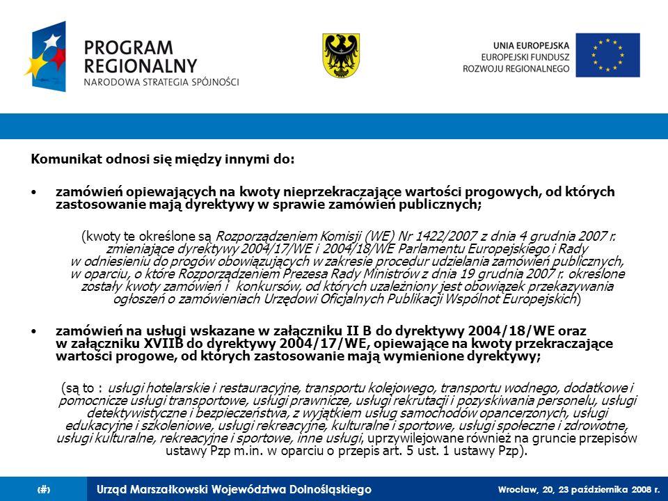 Urząd Marszałkowski Województwa Dolnośląskiego Wrocław, 20, 23 października 2008 r. 59 Komunikat odnosi się między innymi do: zamówień opiewających na