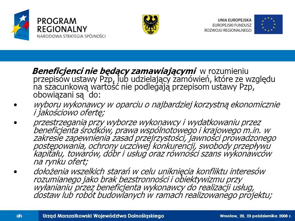 Urząd Marszałkowski Województwa Dolnośląskiego Wrocław, 20, 23 października 2008 r. 6 Beneficjenci nie będący zamawiającymi w rozumieniu przepisów ust