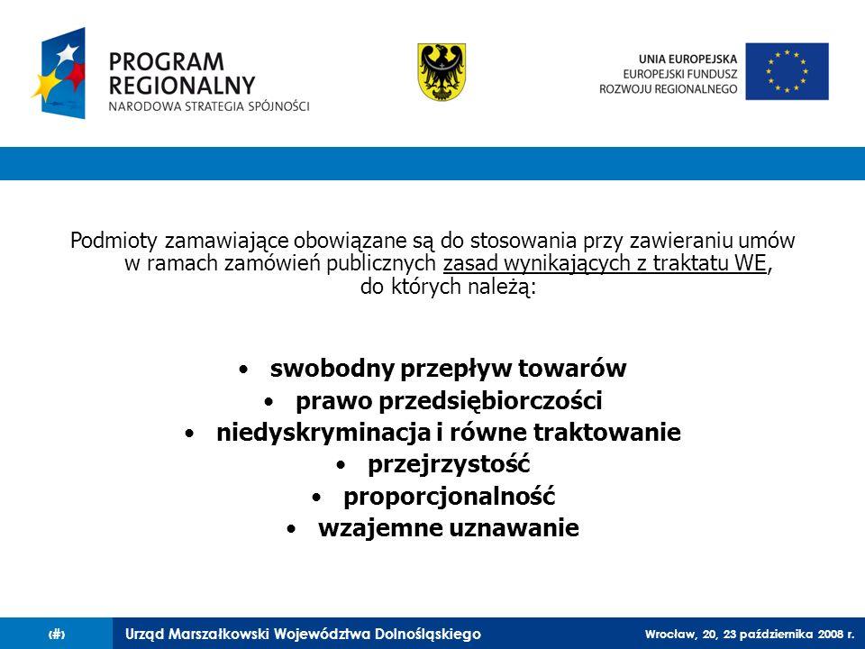 Urząd Marszałkowski Województwa Dolnośląskiego Wrocław, 20, 23 października 2008 r. 60 Podmioty zamawiające obowiązane są do stosowania przy zawierani