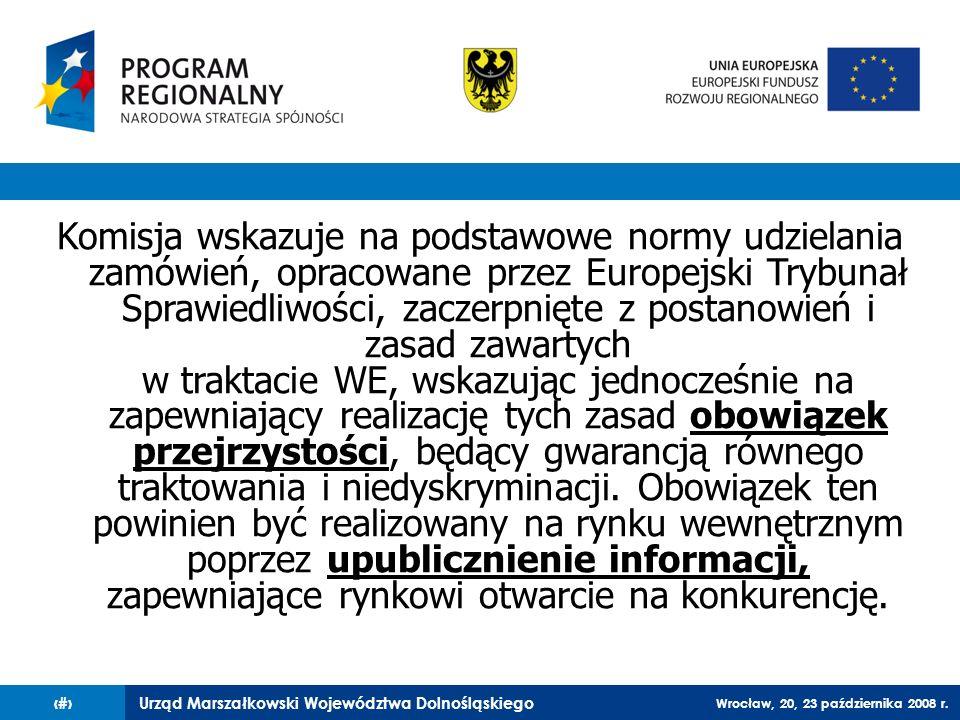 Urząd Marszałkowski Województwa Dolnośląskiego Wrocław, 20, 23 października 2008 r. 61 Komisja wskazuje na podstawowe normy udzielania zamówień, oprac