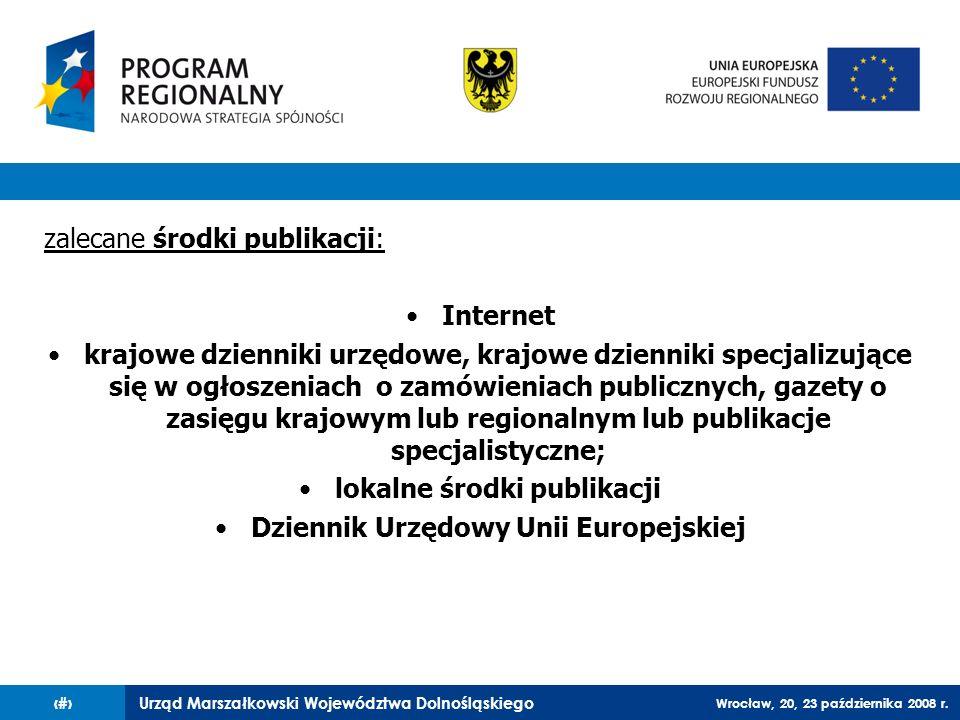 Urząd Marszałkowski Województwa Dolnośląskiego Wrocław, 20, 23 października 2008 r. 62 zalecane środki publikacji: Internet krajowe dzienniki urzędowe