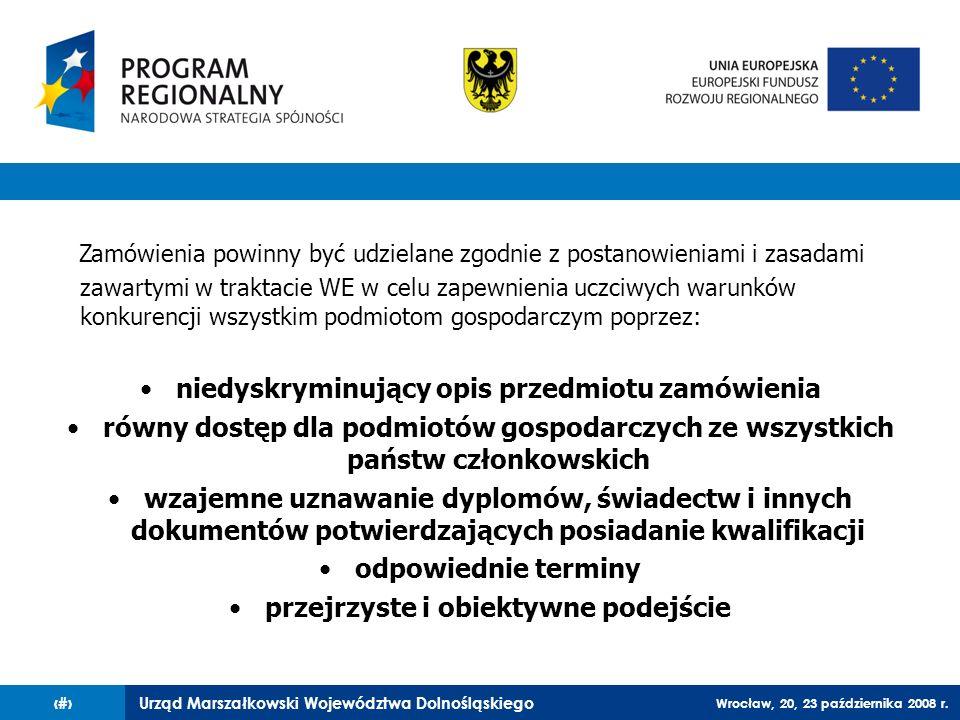 Urząd Marszałkowski Województwa Dolnośląskiego Wrocław, 20, 23 października 2008 r. 63 Zamówienia powinny być udzielane zgodnie z postanowieniami i za