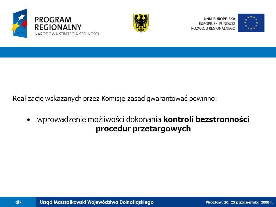 Urząd Marszałkowski Województwa Dolnośląskiego Wrocław, 20, 23 października 2008 r. 64 Realizację wskazanych przez Komisję zasad gwarantować powinno: