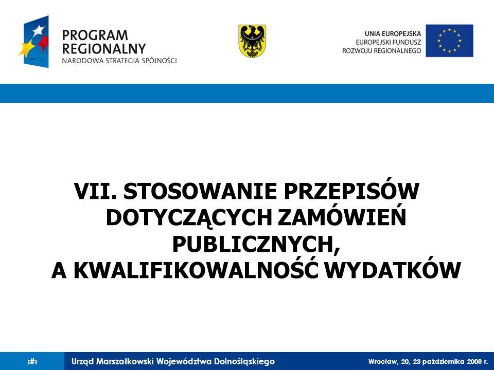 Urząd Marszałkowski Województwa Dolnośląskiego Wrocław, 20, 23 października 2008 r. 65 VII. STOSOWANIE PRZEPISÓW DOTYCZĄCYCH ZAMÓWIEŃ PUBLICZNYCH, A K