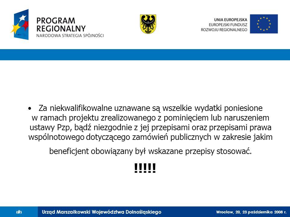 Urząd Marszałkowski Województwa Dolnośląskiego Wrocław, 20, 23 października 2008 r. 66 Za niekwalifikowalne uznawane są wszelkie wydatki poniesione w