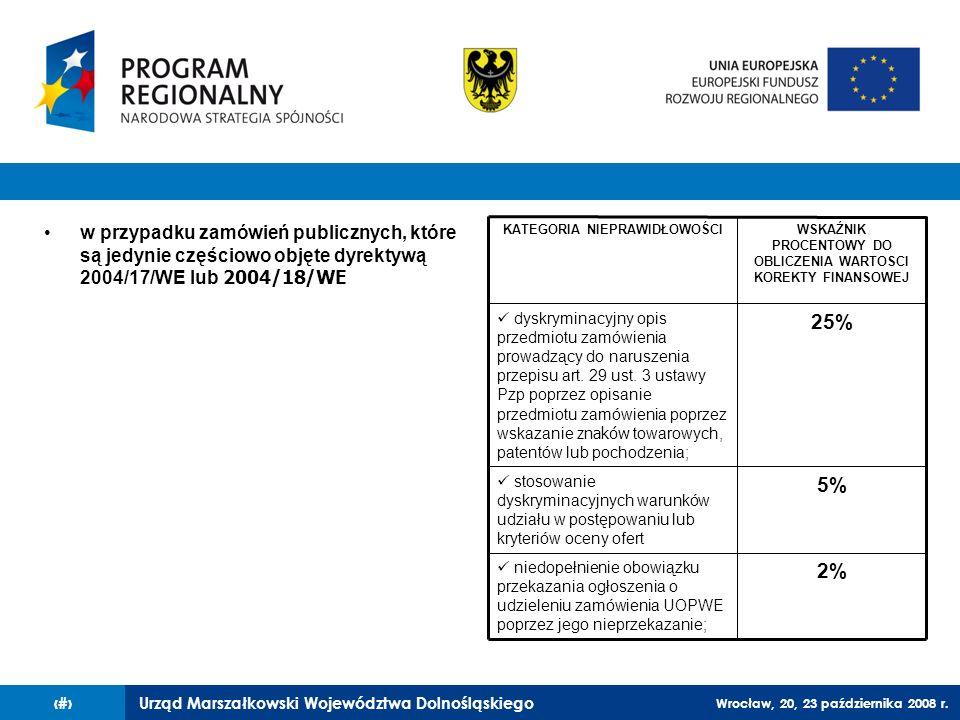 Urząd Marszałkowski Województwa Dolnośląskiego Wrocław, 20, 23 października 2008 r. 68 w przypadku zamówień publicznych, które są jedynie częściowo ob