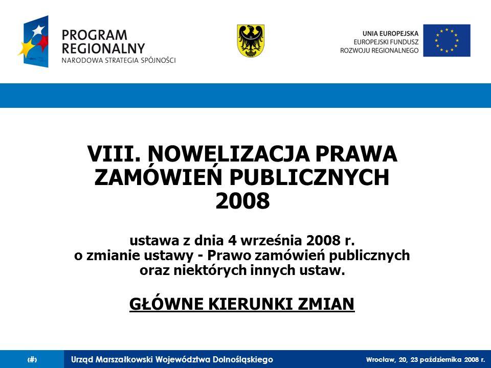 Urząd Marszałkowski Województwa Dolnośląskiego Wrocław, 20, 23 października 2008 r. 70 VIII. NOWELIZACJA PRAWA ZAMÓWIEŃ PUBLICZNYCH 2008 ustawa z dnia