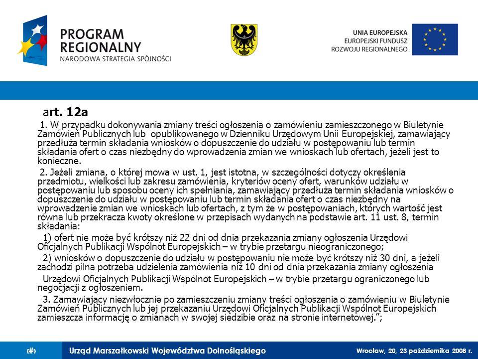 Urząd Marszałkowski Województwa Dolnośląskiego Wrocław, 20, 23 października 2008 r. 72 art. 12a 1. W przypadku dokonywania zmiany treści ogłoszenia o