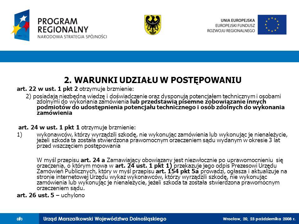 Urząd Marszałkowski Województwa Dolnośląskiego Wrocław, 20, 23 października 2008 r. 73 2. WARUNKI UDZIAŁU W POSTĘPOWANIU art. 22 w ust. 1 pkt 2 otrzym