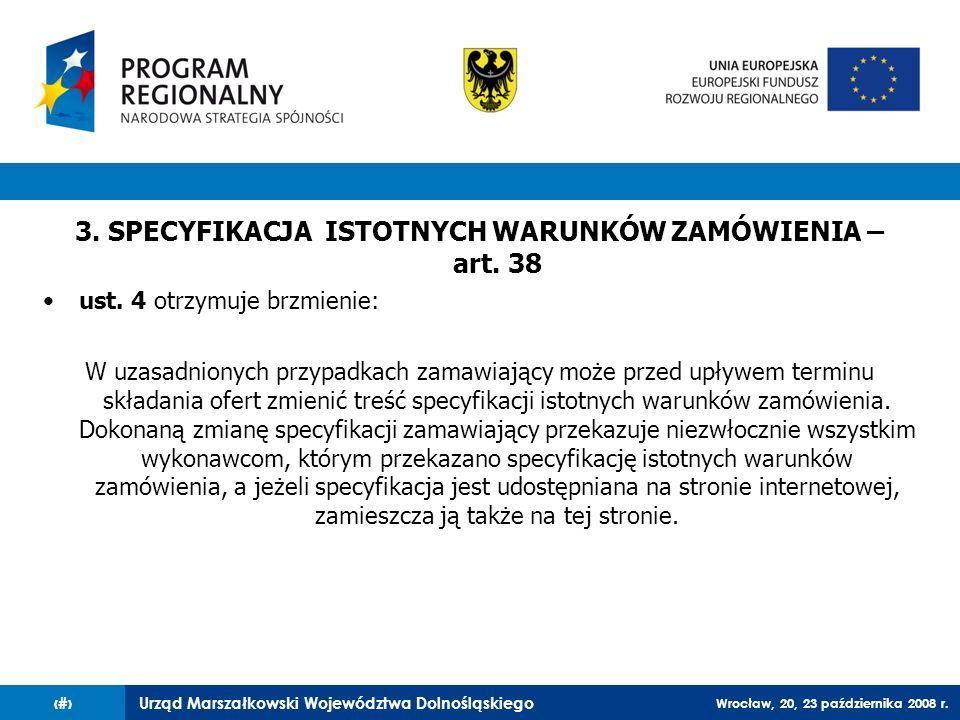 Urząd Marszałkowski Województwa Dolnośląskiego Wrocław, 20, 23 października 2008 r. 74 3. SPECYFIKACJA ISTOTNYCH WARUNKÓW ZAMÓWIENIA – art. 38 ust. 4