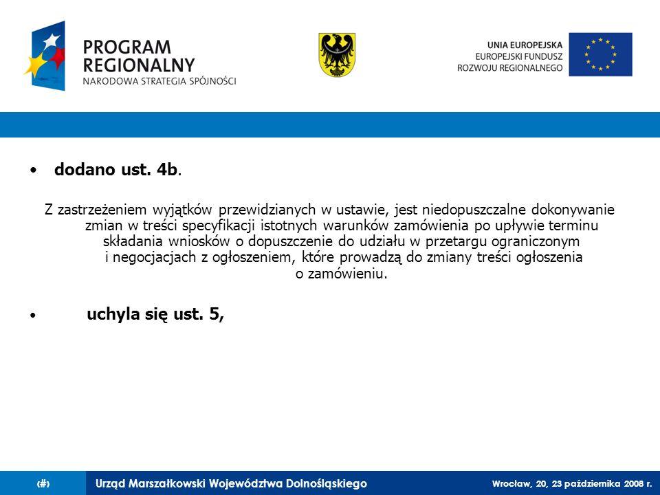 Urząd Marszałkowski Województwa Dolnośląskiego Wrocław, 20, 23 października 2008 r. 76 dodano ust. 4b. Z zastrzeżeniem wyjątków przewidzianych w ustaw