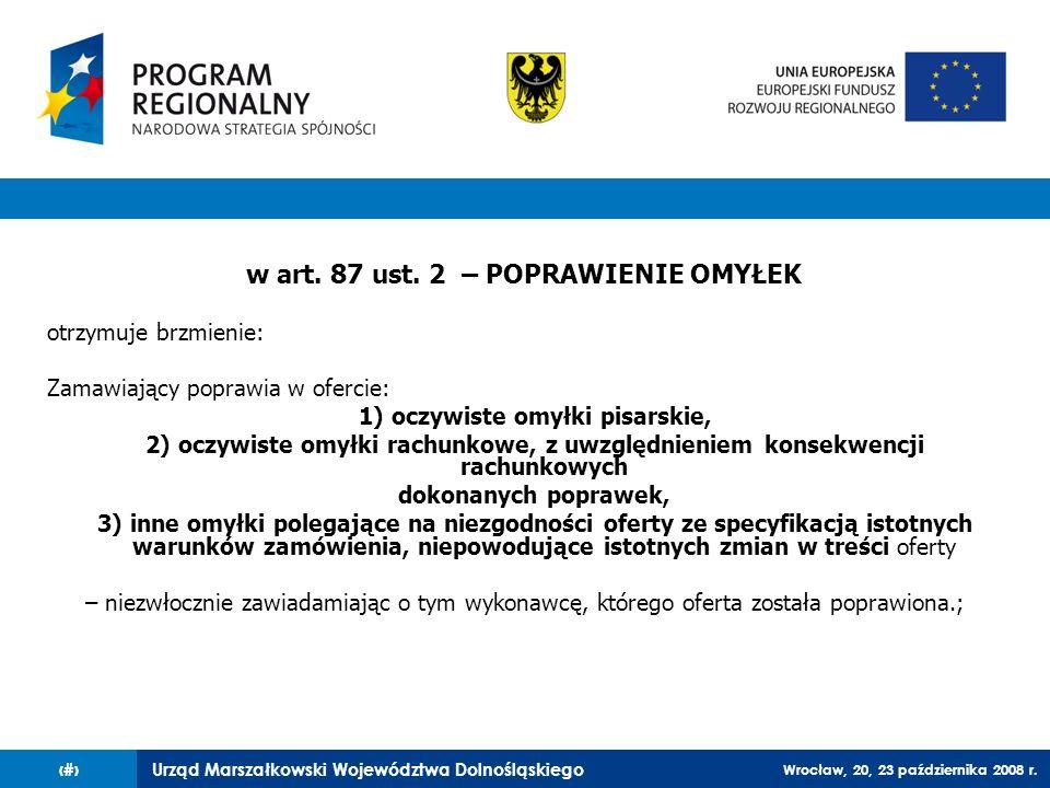 Urząd Marszałkowski Województwa Dolnośląskiego Wrocław, 20, 23 października 2008 r. 80 w art. 87 ust. 2 – POPRAWIENIE OMYŁEK otrzymuje brzmienie: Zama