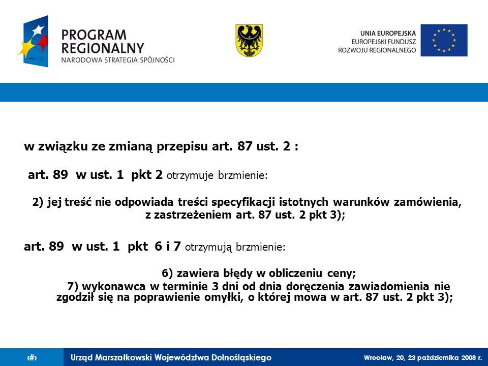 Urząd Marszałkowski Województwa Dolnośląskiego Wrocław, 20, 23 października 2008 r. 81 w związku ze zmianą przepisu art. 87 ust. 2 : art. 89 w ust. 1