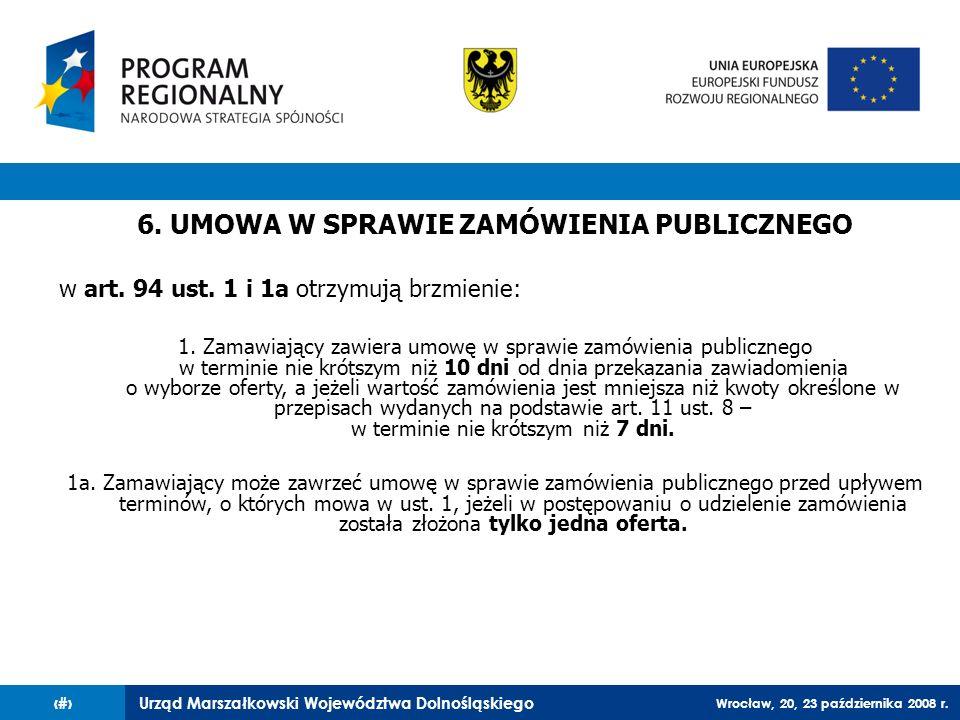 Urząd Marszałkowski Województwa Dolnośląskiego Wrocław, 20, 23 października 2008 r. 82 6. UMOWA W SPRAWIE ZAMÓWIENIA PUBLICZNEGO w art. 94 ust. 1 i 1a