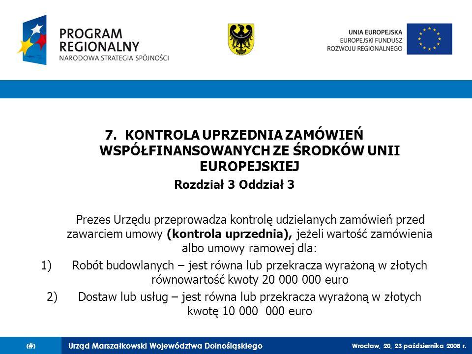 Urząd Marszałkowski Województwa Dolnośląskiego Wrocław, 20, 23 października 2008 r. 83 7. KONTROLA UPRZEDNIA ZAMÓWIEŃ WSPÓŁFINANSOWANYCH ZE ŚRODKÓW UN