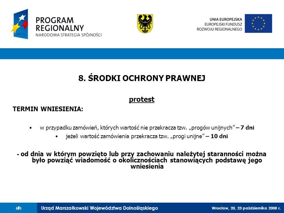 Urząd Marszałkowski Województwa Dolnośląskiego Wrocław, 20, 23 października 2008 r. 84 8. ŚRODKI OCHRONY PRAWNEJ protest TERMIN WNIESIENIA: w przypadk