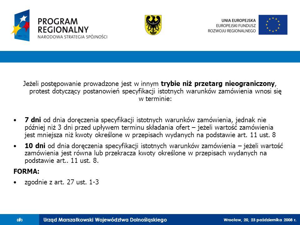 Urząd Marszałkowski Województwa Dolnośląskiego Wrocław, 20, 23 października 2008 r. 85 Jeżeli postępowanie prowadzone jest w innym trybie niż przetarg