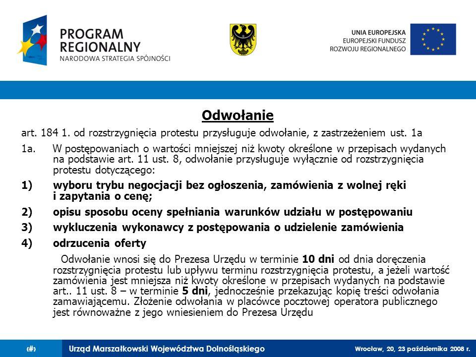 Urząd Marszałkowski Województwa Dolnośląskiego Wrocław, 20, 23 października 2008 r. 86 Odwołanie art. 184 1. od rozstrzygnięcia protestu przysługuje o