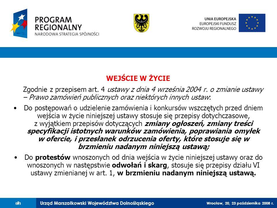 Urząd Marszałkowski Województwa Dolnośląskiego Wrocław, 20, 23 października 2008 r. 87 WEJŚCIE W ŻYCIE Zgodnie z przepisem art. 4 ustawy z dnia 4 wrze