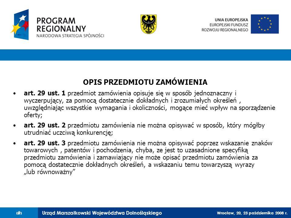 Urząd Marszałkowski Województwa Dolnośląskiego Wrocław, 20, 23 października 2008 r. 9 OPIS PRZEDMIOTU ZAMÓWIENIA art. 29 ust. 1 przedmiot zamówienia o