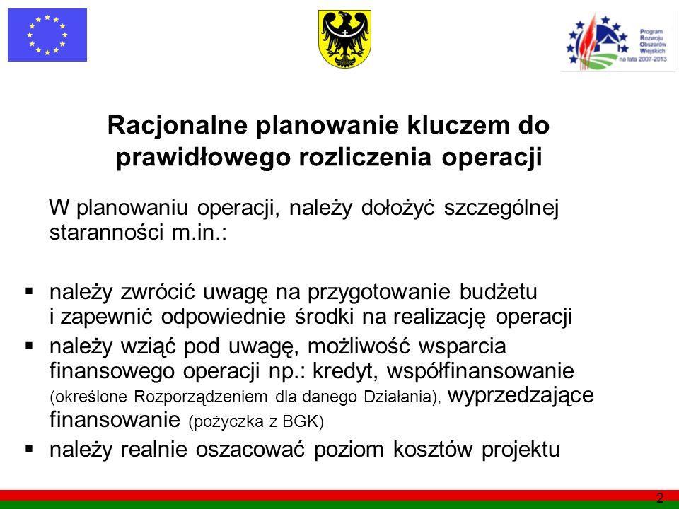 2 Racjonalne planowanie kluczem do prawidłowego rozliczenia operacji W planowaniu operacji, należy dołożyć szczególnej staranności m.in.: należy zwróc