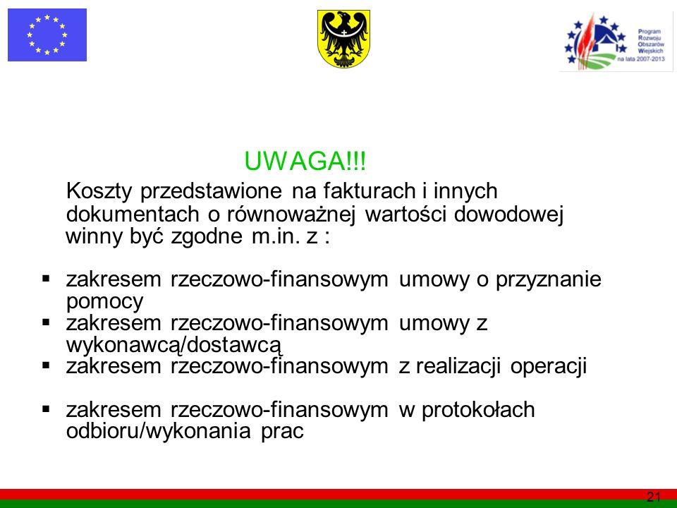 21 UWAGA!!! Koszty przedstawione na fakturach i innych dokumentach o równoważnej wartości dowodowej winny być zgodne m.in. z : zakresem rzeczowo-finan