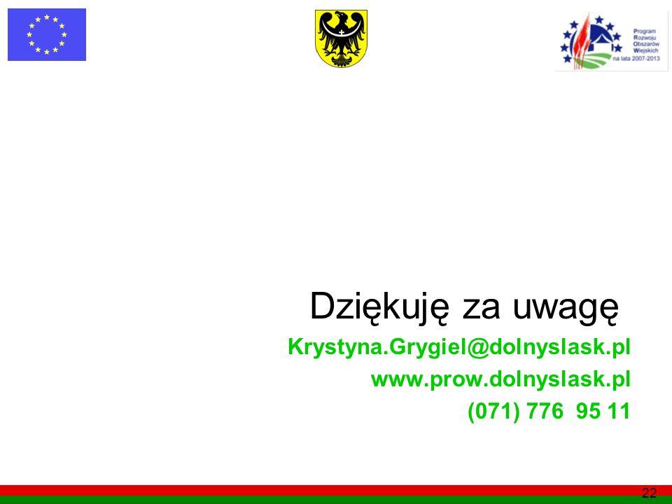 22 Dziękuję za uwagę Krystyna.Grygiel@dolnyslask.pl www.prow.dolnyslask.pl (071) 776 95 11