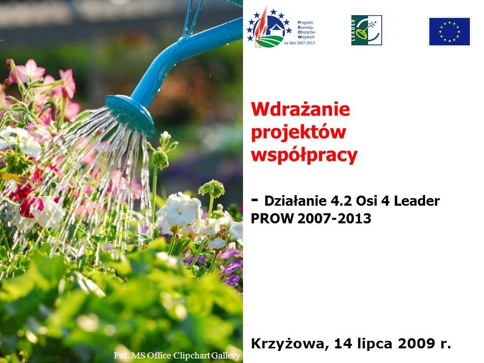 Wdrażanie projektów współpracy - Działanie 4.2 Osi 4 Leader PROW 2007-2013 Krzyżowa, 14 lipca 2009 r. Fot. MS Office Clipchart Gallery