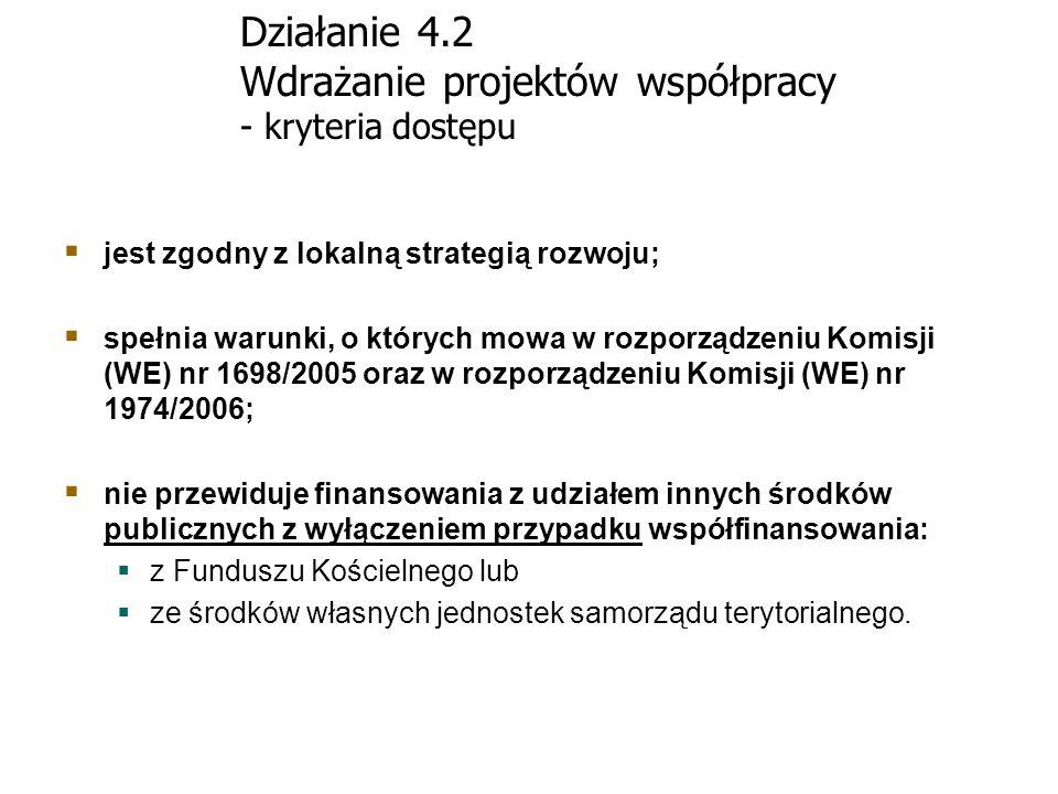 Działanie 4.2 Wdrażanie projektów współpracy - kryteria dostępu jest zgodny z lokalną strategią rozwoju; spełnia warunki, o których mowa w rozporządze