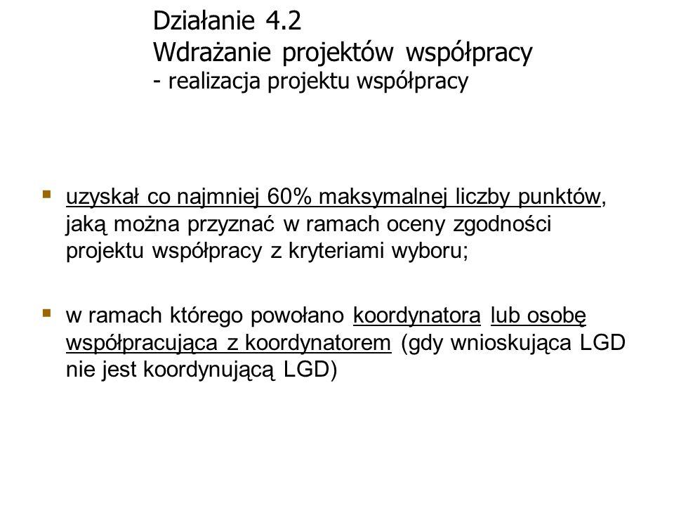 Działanie 4.2 Wdrażanie projektów współpracy - realizacja projektu współpracy uzyskał co najmniej 60% maksymalnej liczby punktów, jaką można przyznać
