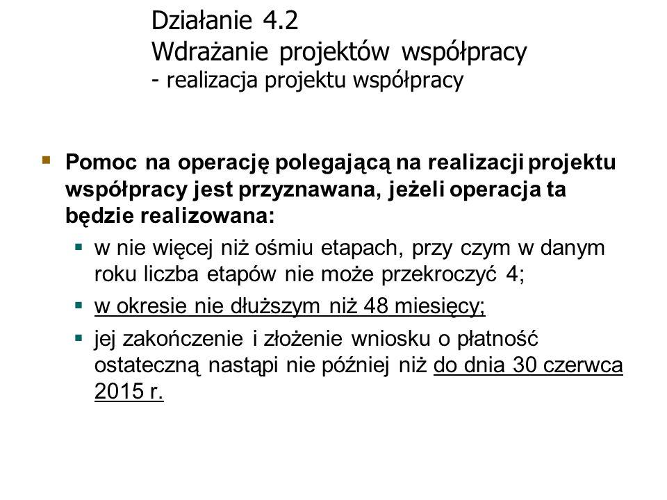 Działanie 4.2 Wdrażanie projektów współpracy - realizacja projektu współpracy Pomoc na operację polegającą na realizacji projektu współpracy jest przy