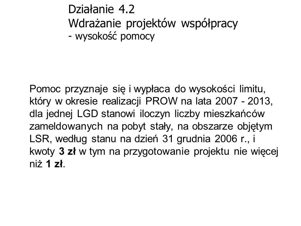 Działanie 4.2 Wdrażanie projektów współpracy - wysokość pomocy Pomoc przyznaje się i wypłaca do wysokości limitu, który w okresie realizacji PROW na l
