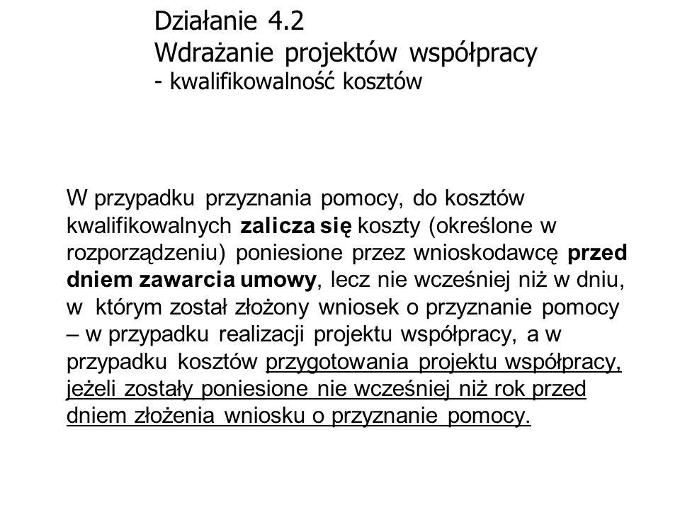 Działanie 4.2 Wdrażanie projektów współpracy - kwalifikowalność kosztów W przypadku przyznania pomocy, do kosztów kwalifikowalnych zalicza się koszty