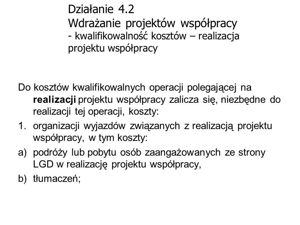 Działanie 4.2 Wdrażanie projektów współpracy - kwalifikowalność kosztów – realizacja projektu współpracy Do kosztów kwalifikowalnych operacji polegają