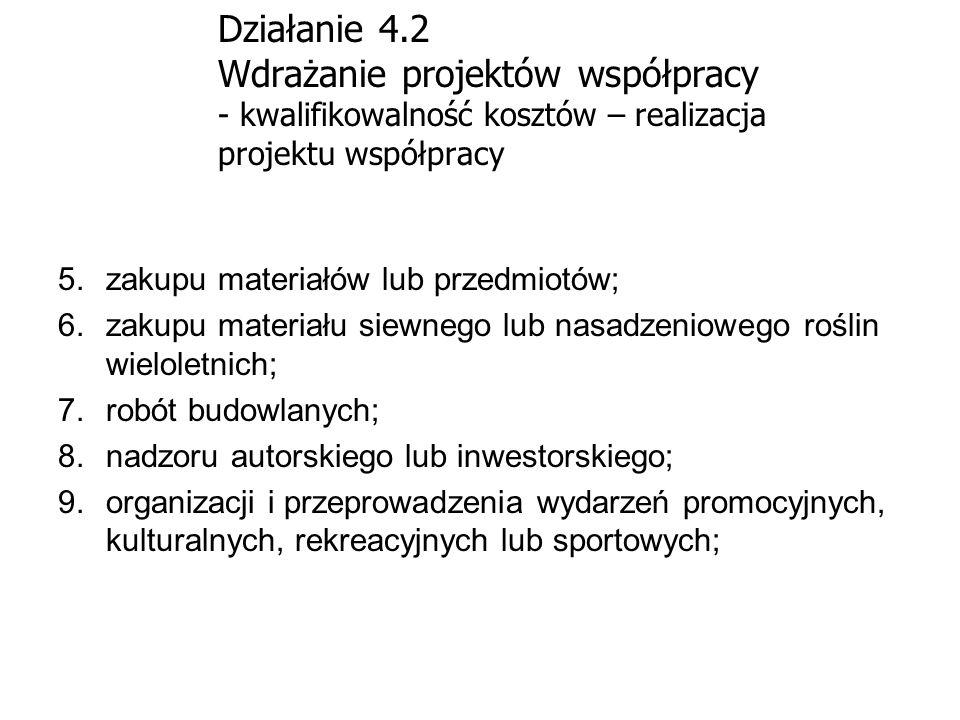 Działanie 4.2 Wdrażanie projektów współpracy - kwalifikowalność kosztów – realizacja projektu współpracy 5.zakupu materiałów lub przedmiotów; 6.zakupu