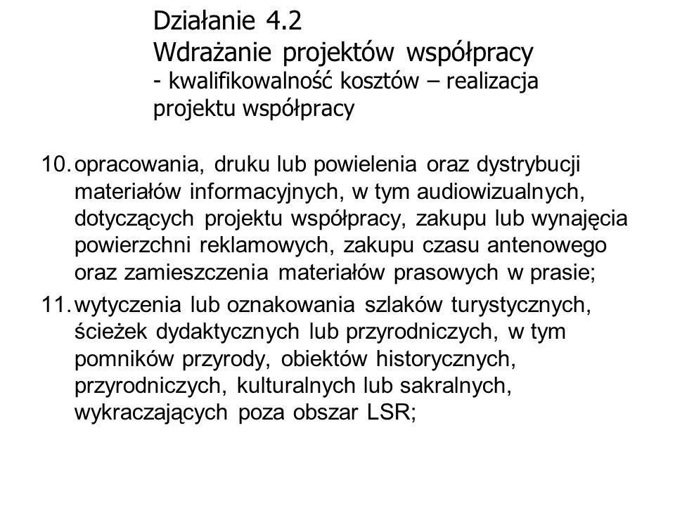 Działanie 4.2 Wdrażanie projektów współpracy - kwalifikowalność kosztów – realizacja projektu współpracy 10.opracowania, druku lub powielenia oraz dys