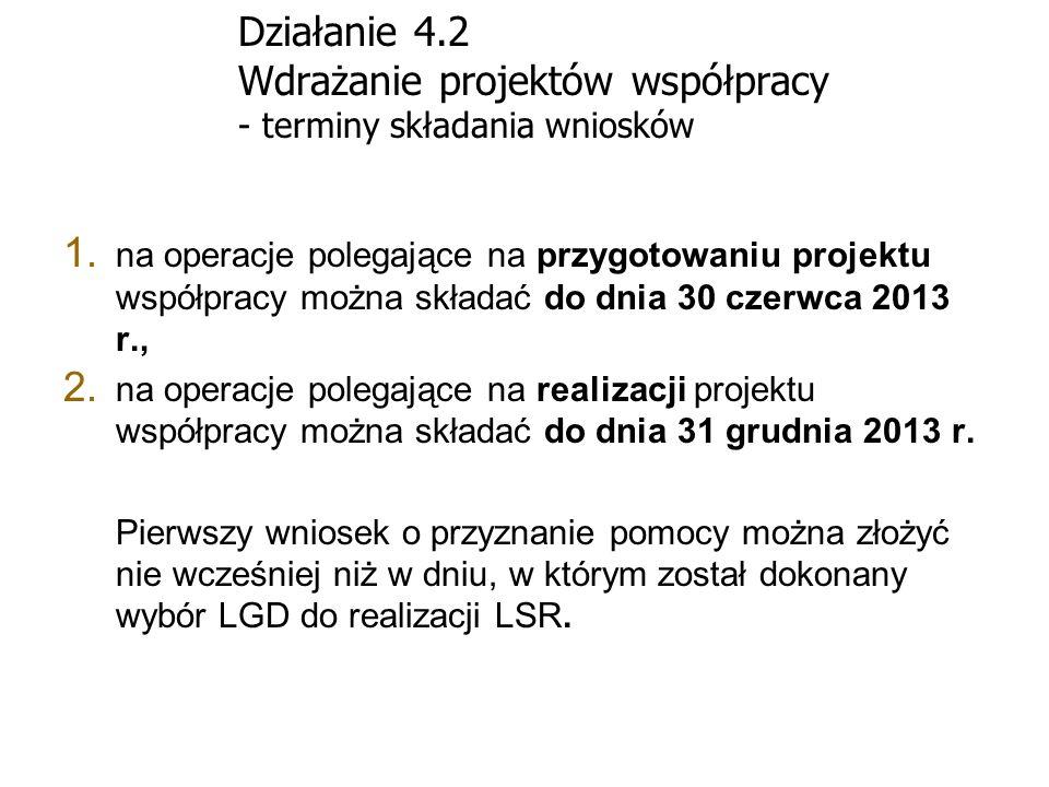 Działanie 4.2 Wdrażanie projektów współpracy - terminy składania wniosków 1. na operacje polegające na przygotowaniu projektu współpracy można składać