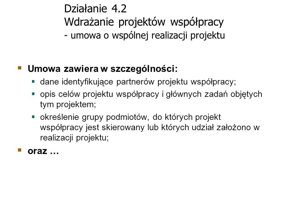 Działanie 4.2 Wdrażanie projektów współpracy - umowa o wspólnej realizacji projektu Umowa zawiera w szczególności: dane identyfikujące partnerów proje