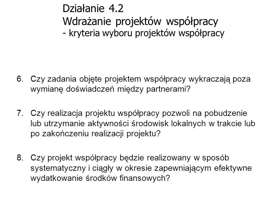 Działanie 4.2 Wdrażanie projektów współpracy - kryteria wyboru projektów współpracy 6.Czy zadania objęte projektem współpracy wykraczają poza wymianę