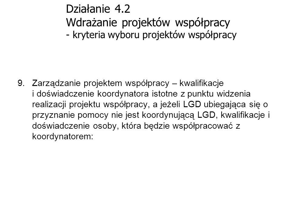 Działanie 4.2 Wdrażanie projektów współpracy - kryteria wyboru projektów współpracy 9.Zarządzanie projektem współpracy – kwalifikacje i doświadczenie
