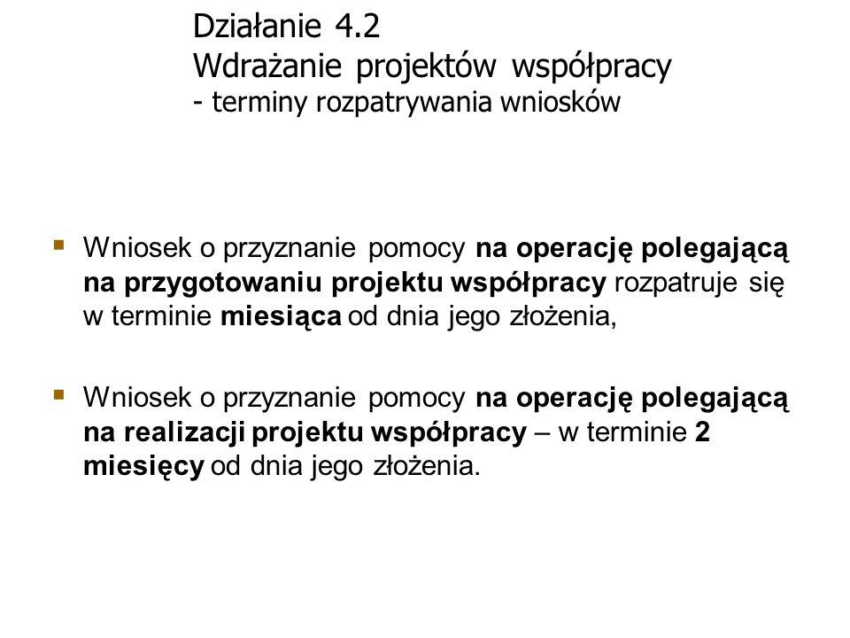 Działanie 4.2 Wdrażanie projektów współpracy - terminy rozpatrywania wniosków Wniosek o przyznanie pomocy na operację polegającą na przygotowaniu proj