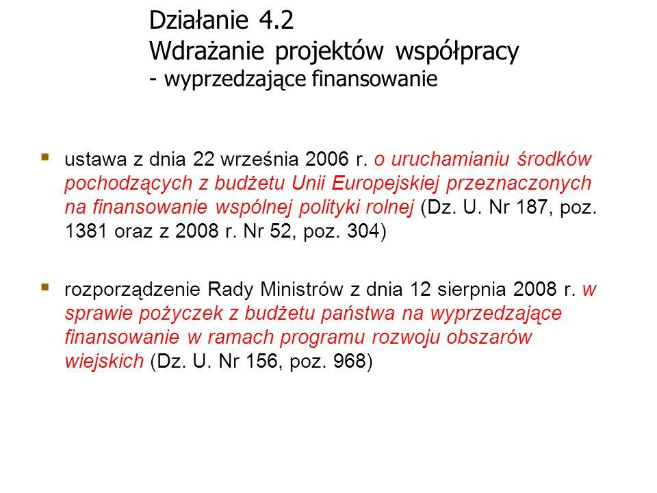 Działanie 4.2 Wdrażanie projektów współpracy - wyprzedzające finansowanie ustawa z dnia 22 września 2006 r. o uruchamianiu środków pochodzących z budż