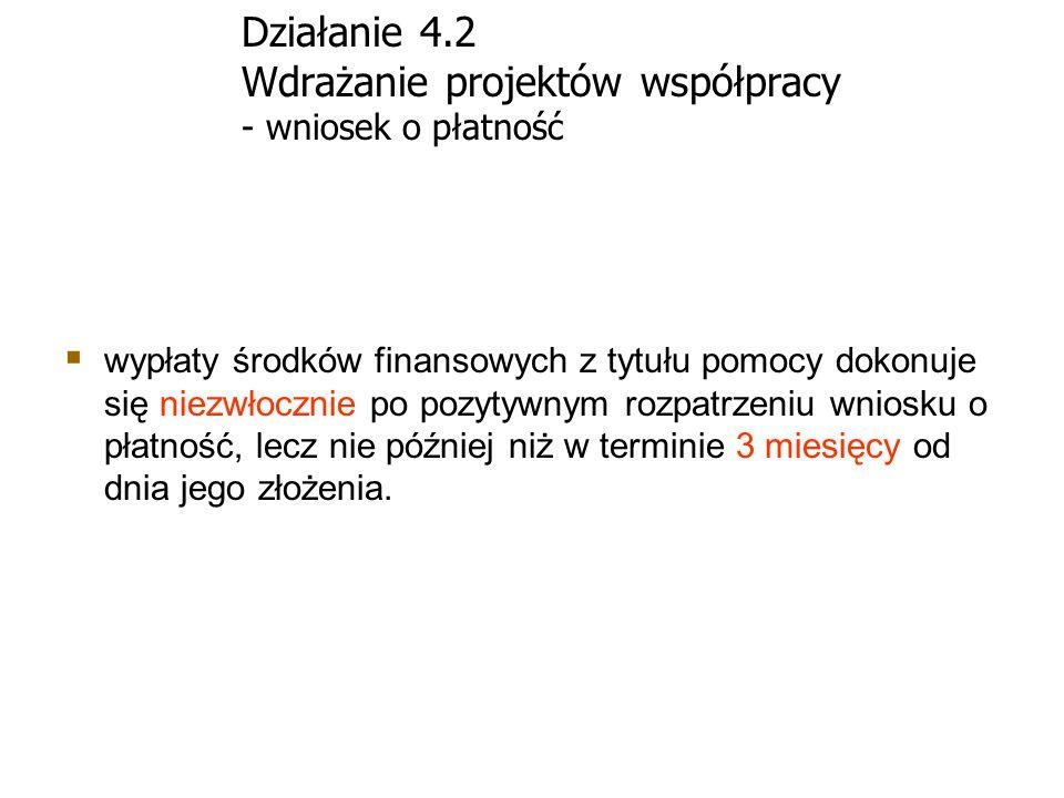 Działanie 4.2 Wdrażanie projektów współpracy - wniosek o płatność wypłaty środków finansowych z tytułu pomocy dokonuje się niezwłocznie po pozytywnym