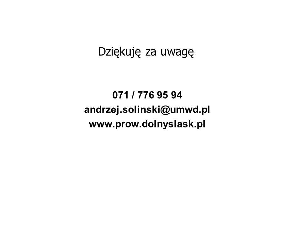 Dziękuję za uwagę 071 / 776 95 94 andrzej.solinski@umwd.pl www.prow.dolnyslask.pl