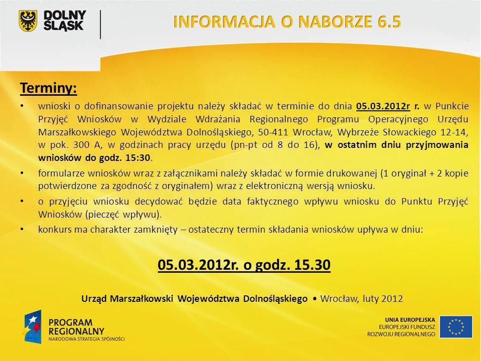 Terminy: wnioski o dofinansowanie projektu należy składać w terminie do dnia 05.03.2012r r. w Punkcie Przyjęć Wniosków w Wydziale Wdrażania Regionalne