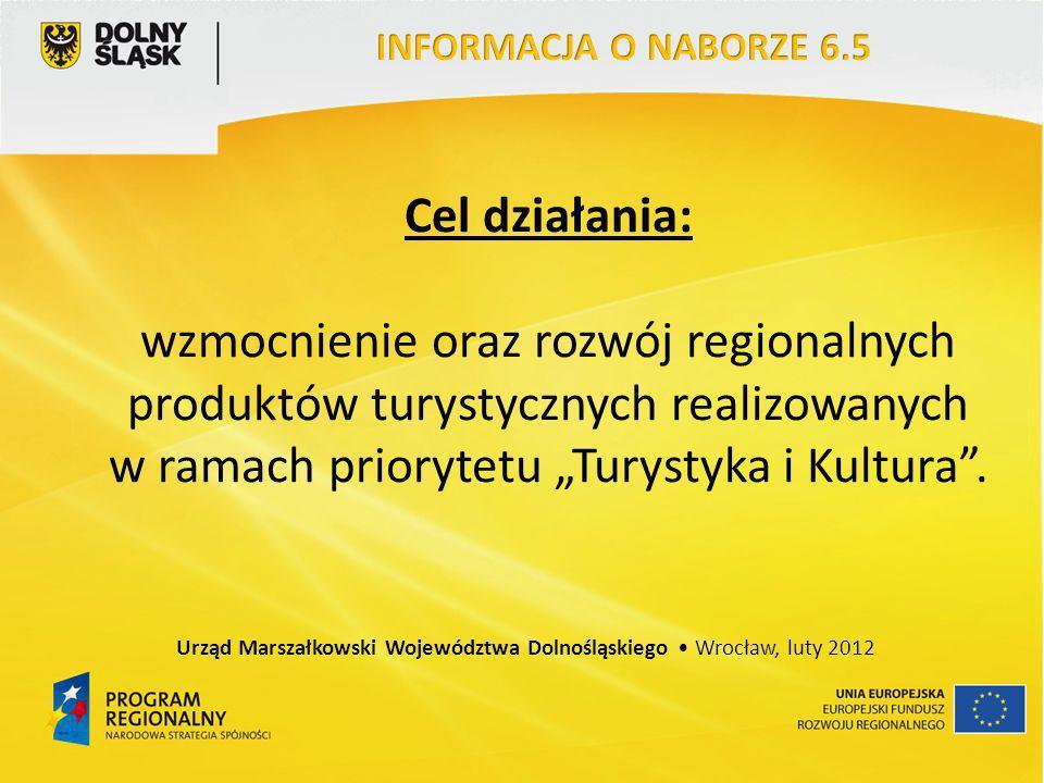 Cel działania: wzmocnienie oraz rozwój regionalnych produktów turystycznych realizowanych w ramach priorytetu Turystyka i Kultura. Urząd Marszałkowski