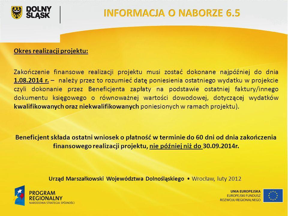 Okres realizacji projektu: Zakończenie finansowe realizacji projektu musi zostać dokonane najpóźniej do dnia 1.08.2014 r. – należy przez to rozumieć d