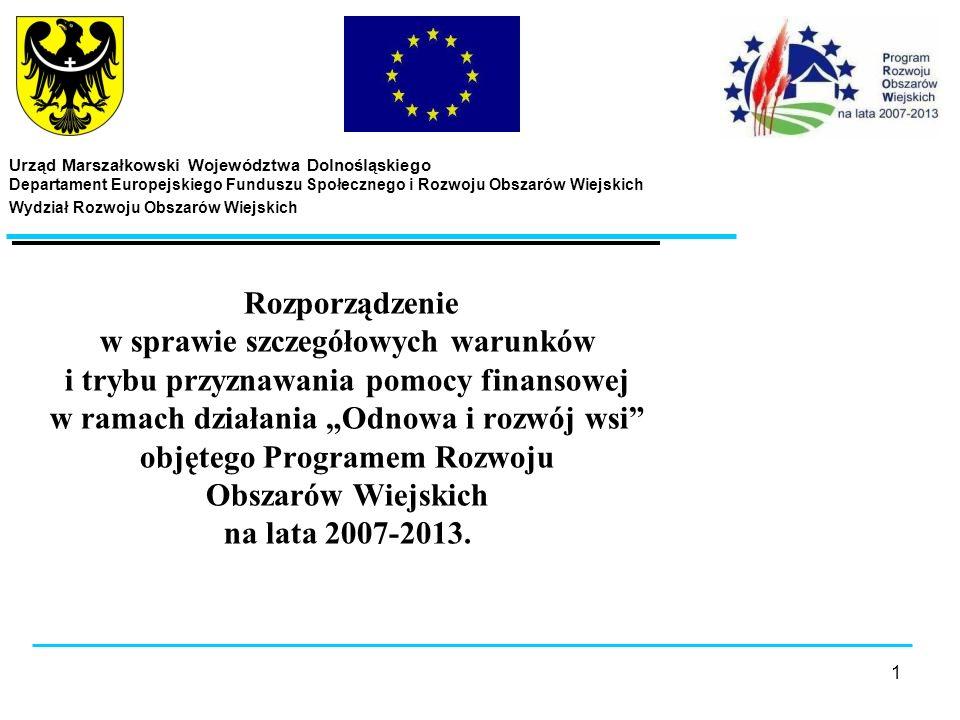 1 Rozporządzenie w sprawie szczegółowych warunków i trybu przyznawania pomocy finansowej w ramach działania Odnowa i rozwój wsi objętego Programem Rozwoju Obszarów Wiejskich na lata 2007-2013.
