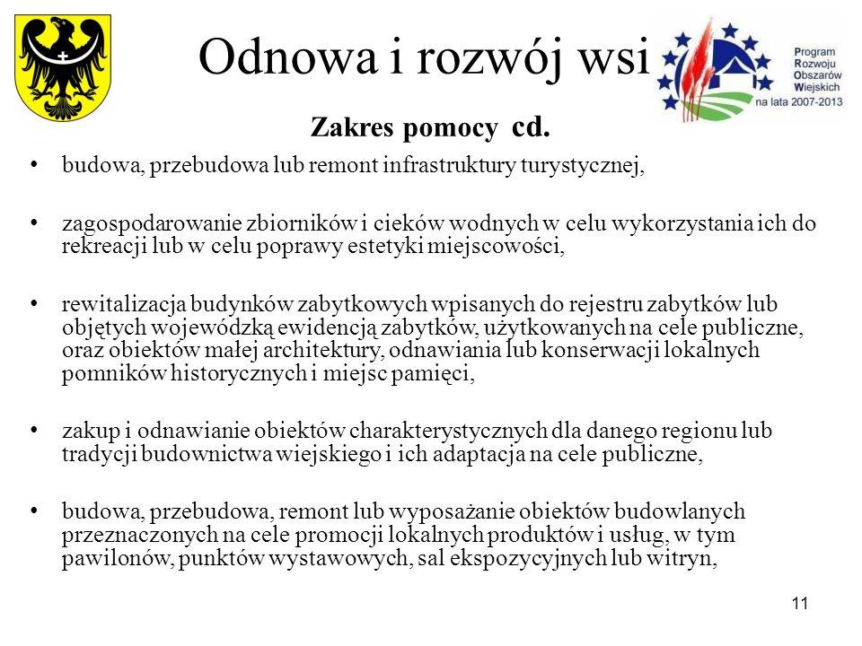 11 Odnowa i rozwój wsi Zakres pomocy cd. budowa, przebudowa lub remont infrastruktury turystycznej, zagospodarowanie zbiorników i cieków wodnych w cel